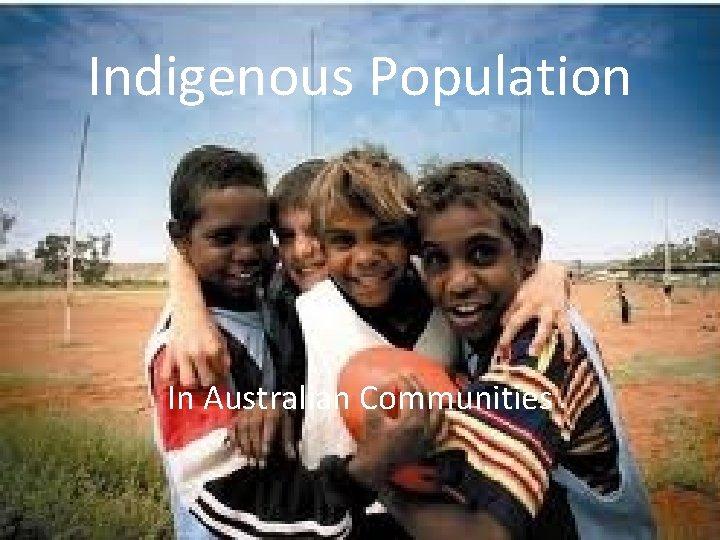 Indigenous Population In Australian Communities