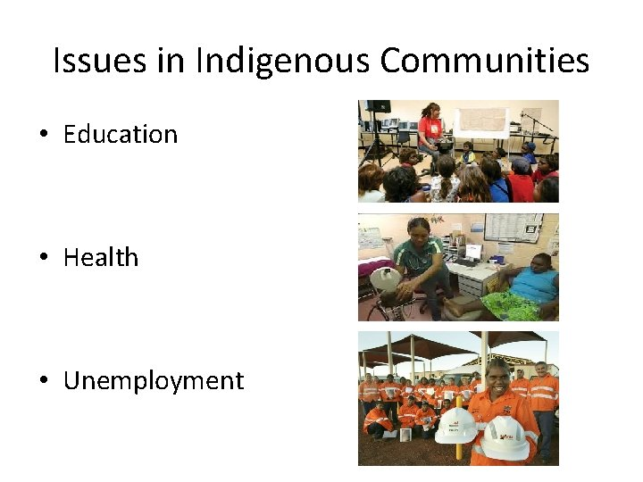 Issues in Indigenous Communities • Education • Health • Unemployment