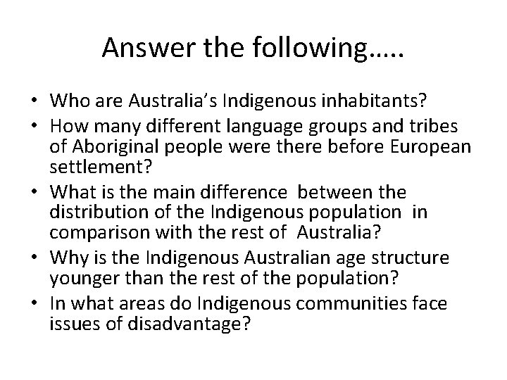 Answer the following…. . • Who are Australia's Indigenous inhabitants? • How many different