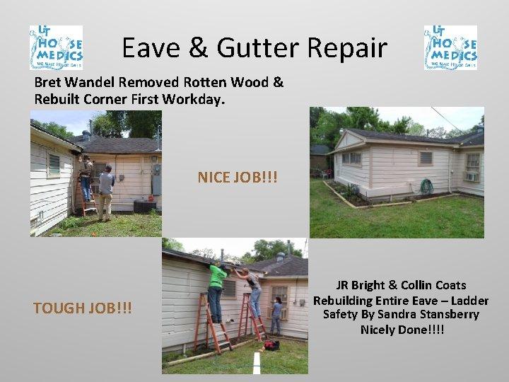 Eave & Gutter Repair Bret Wandel Removed Rotten Wood & Rebuilt Corner First Workday.