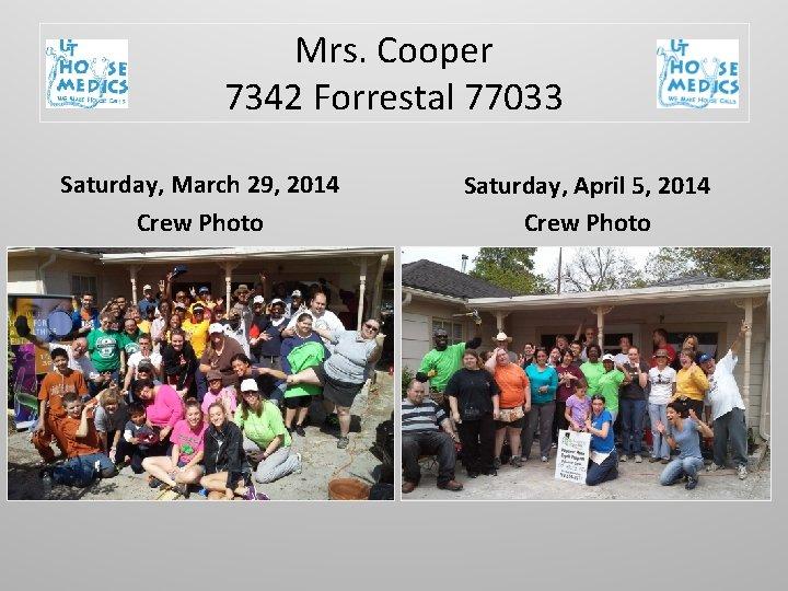 Mrs. Cooper 7342 Forrestal 77033 Saturday, March 29, 2014 Crew Photo Saturday, April 5,