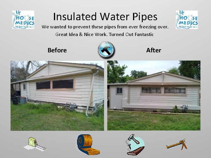 Insulated Water Pipes We wanted to prevent these pipes from ever freezing over. Great