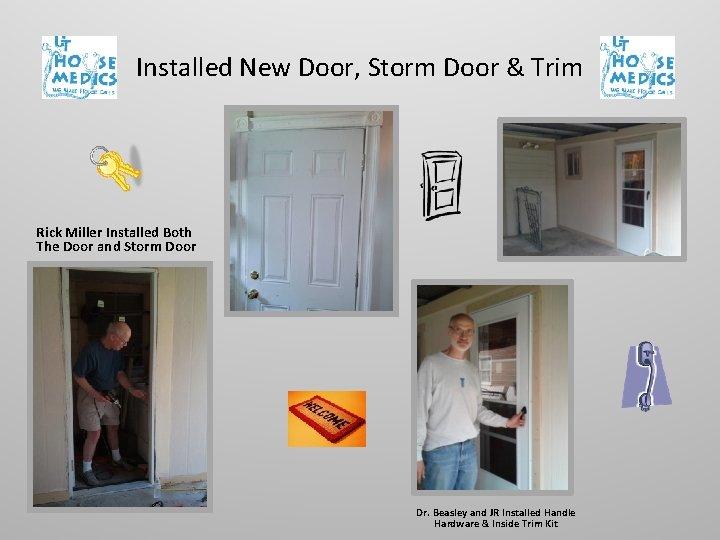 Installed New Door, Storm Door & Trim Rick Miller Installed Both The Door and