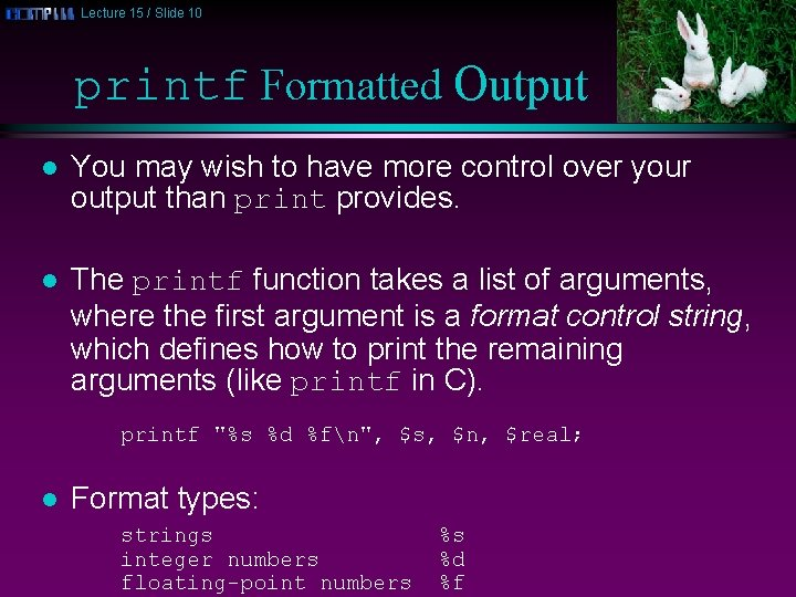 Lecture 15 / Slide 10 printf Formatted Output l You may wish to have