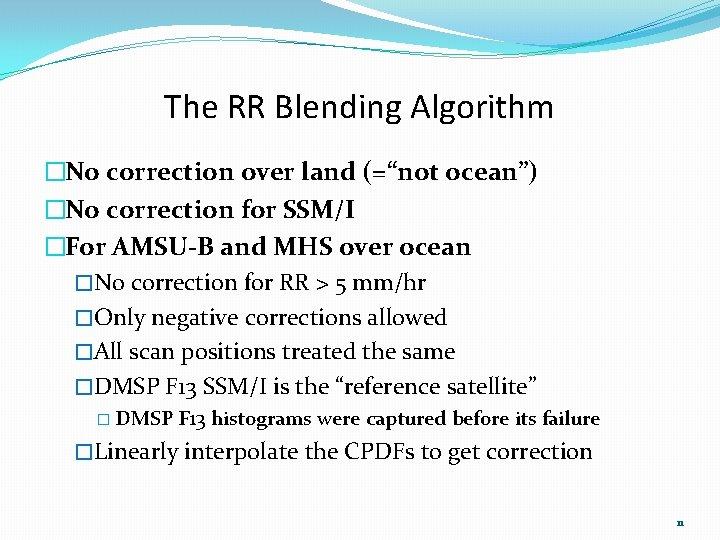 "The RR Blending Algorithm �No correction over land (=""not ocean"") �No correction for SSM/I"