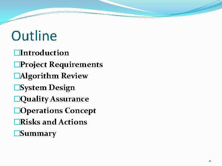 Outline �Introduction �Project Requirements �Algorithm Review �System Design �Quality Assurance �Operations Concept �Risks and