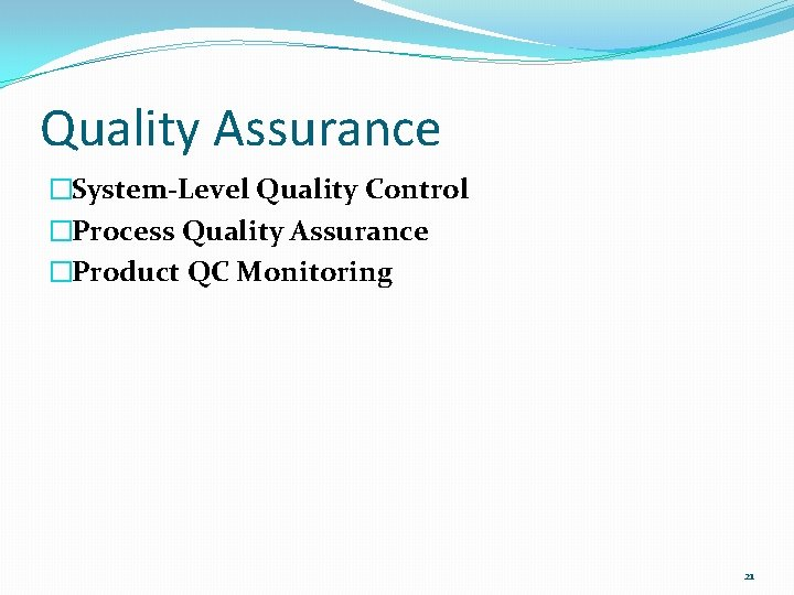 Quality Assurance �System-Level Quality Control �Process Quality Assurance �Product QC Monitoring 21