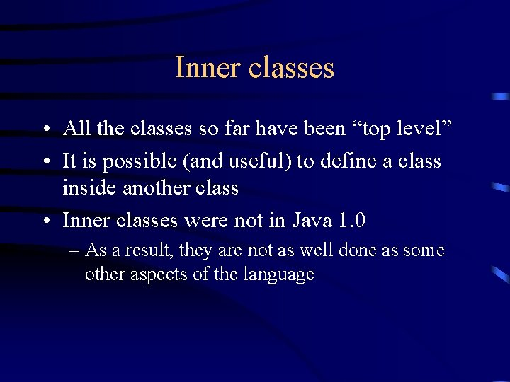 """Inner classes • All the classes so far have been """"top level"""" • It"""
