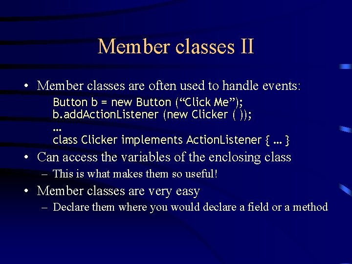 Member classes II • Member classes are often used to handle events: Button b