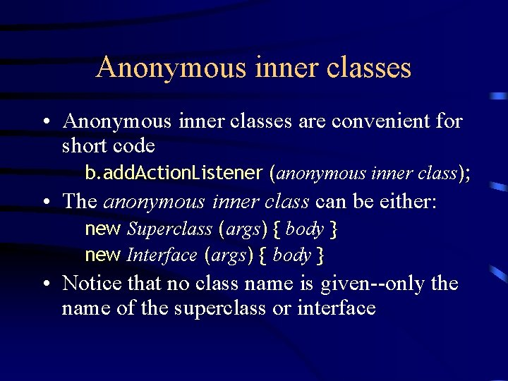 Anonymous inner classes • Anonymous inner classes are convenient for short code b. add.