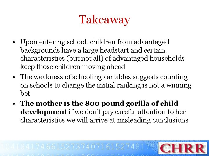 Takeaway • Upon entering school, children from advantaged backgrounds have a large headstart and