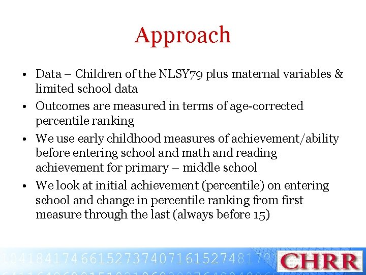 Approach • Data – Children of the NLSY 79 plus maternal variables & limited