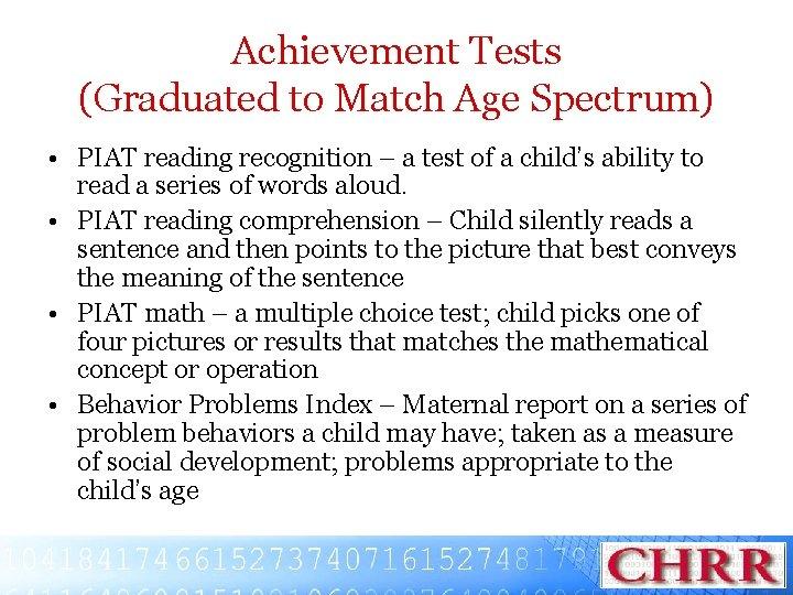 Achievement Tests (Graduated to Match Age Spectrum) • PIAT reading recognition – a test