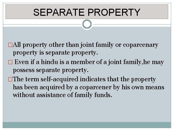 SEPARATE PROPERTY �All property other than joint family or coparcenary property is separate property.