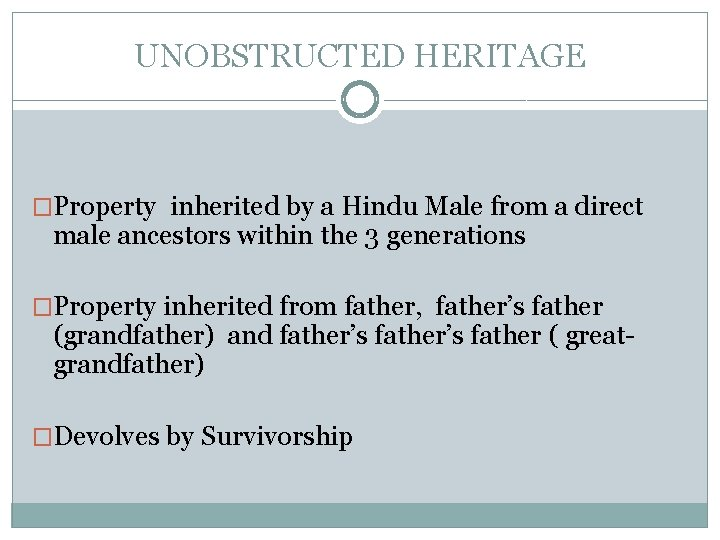 UNOBSTRUCTED HERITAGE �Property inherited by a Hindu Male from a direct male ancestors within