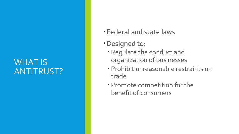 Federal and state laws Designed to: WHAT IS ANTITRUST? Regulate the conduct and