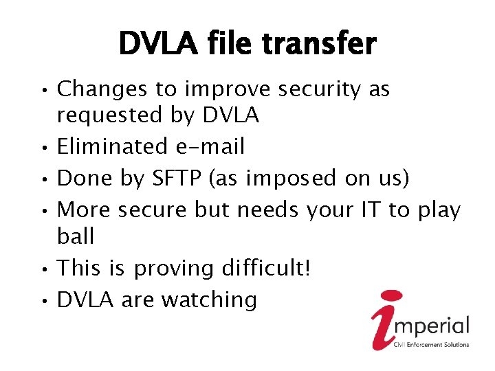 DVLA file transfer • Changes to improve security as requested by DVLA • Eliminated