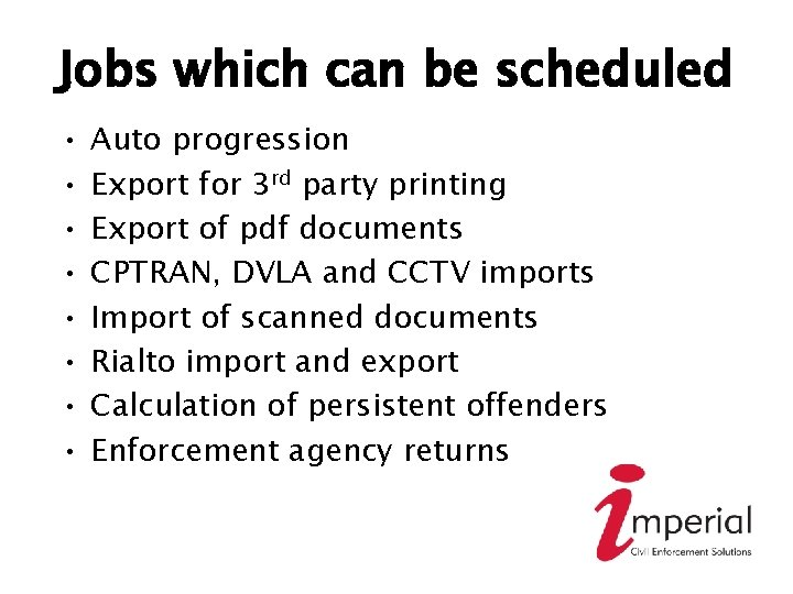 Jobs which can be scheduled • • Auto progression Export for 3 rd party