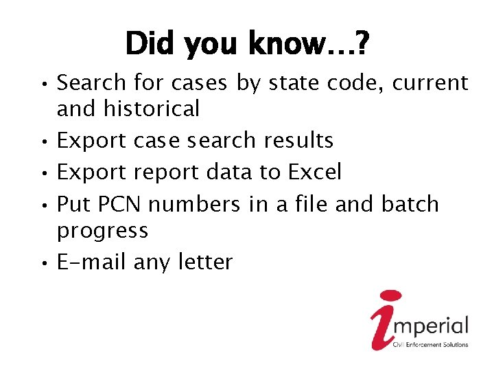 Did you know…? • Search for cases by state code, current and historical •