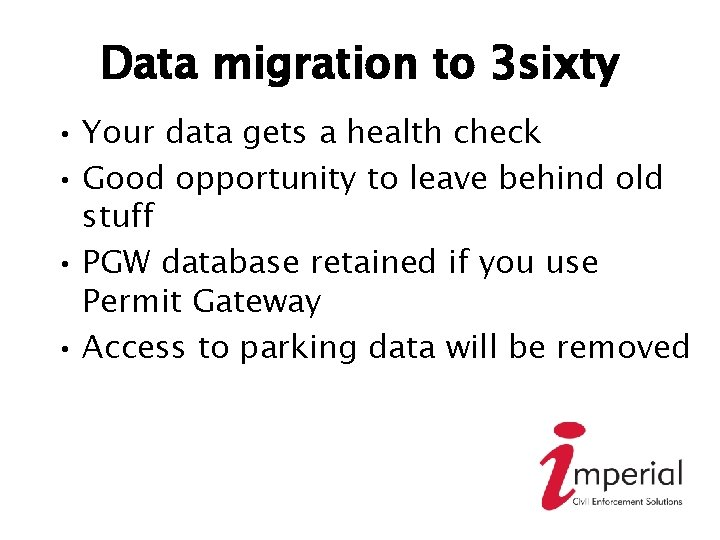 Data migration to 3 sixty • Your data gets a health check • Good