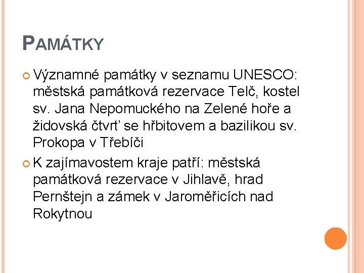 PAMÁTKY Významné památky v seznamu UNESCO: městská památková rezervace Telč, kostel sv. Jana Nepomuckého