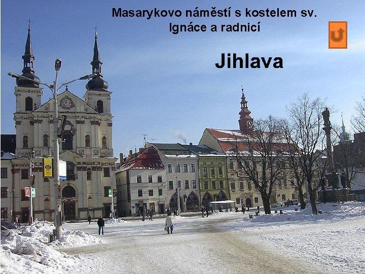 Masarykovo náměstí s kostelem sv. Ignáce a radnicí