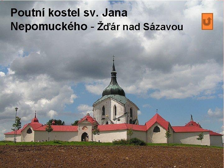 Poutní kostel sv. Jana Nepomuckého - Žďár nad Sázavou