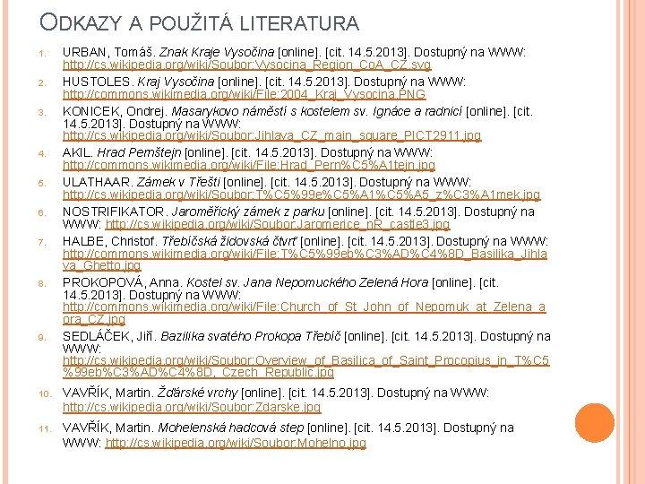 ODKAZY A POUŽITÁ LITERATURA 1. 2. 3. 4. 5. 6. 7. 8. 9. URBAN,