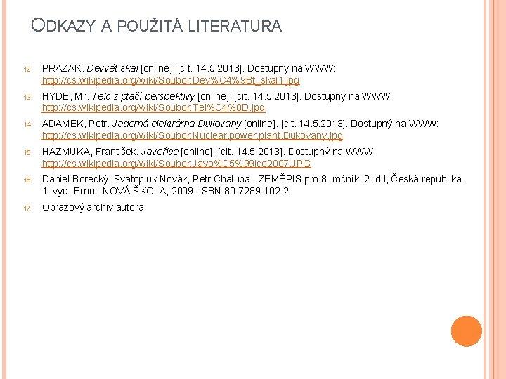 ODKAZY A POUŽITÁ LITERATURA 12. PRAZAK. Devvět skal [online]. [cit. 14. 5. 2013]. Dostupný
