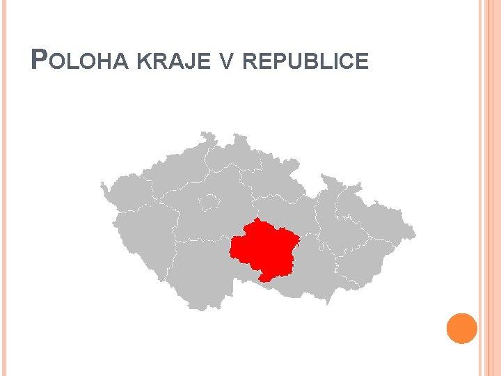 POLOHA KRAJE V REPUBLICE
