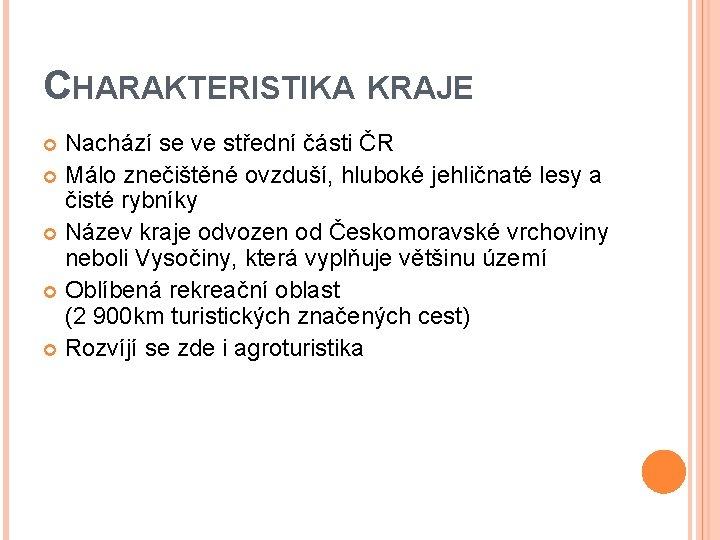 CHARAKTERISTIKA KRAJE Nachází se ve střední části ČR Málo znečištěné ovzduší, hluboké jehličnaté lesy