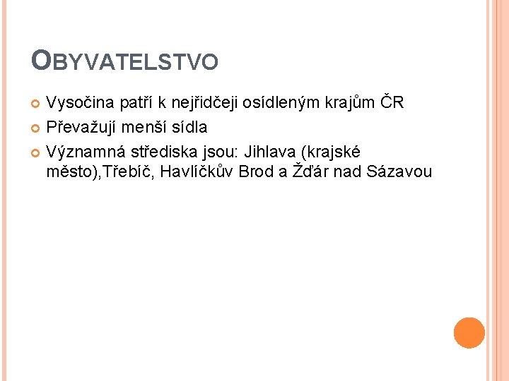 OBYVATELSTVO Vysočina patří k nejřidčeji osídleným krajům ČR Převažují menší sídla Významná střediska jsou: