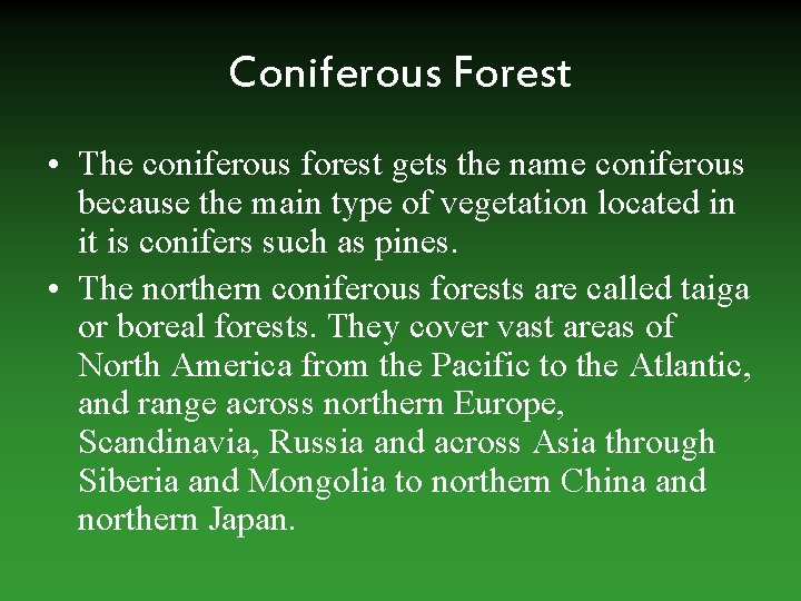 Coniferous Forest • The coniferous forest gets the name coniferous because the main type