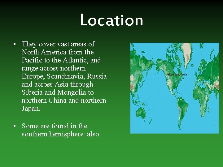 Location • They cover vast areas of North America from the Pacific to the