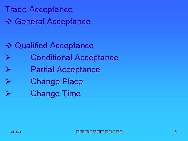 Trade Acceptance v General Acceptance v Qualified Acceptance Ø Conditional Acceptance Ø Partial Acceptance