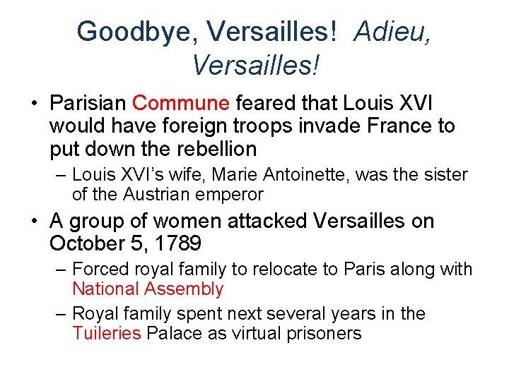 Goodbye, Versailles! Adieu, Versailles! • Parisian Commune feared that Louis XVI would have foreign