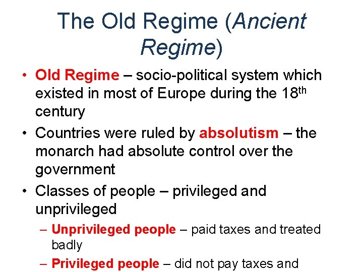 The Old Regime (Ancient Regime) • Old Regime – socio-political system which existed in