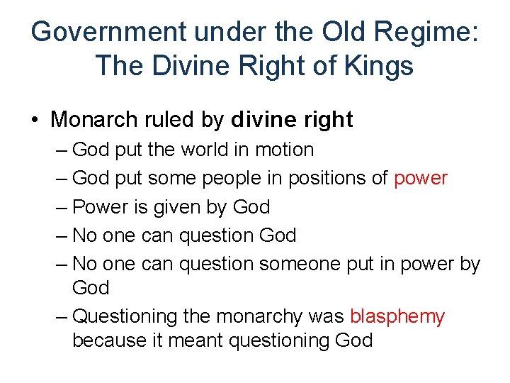 Government under the Old Regime: The Divine Right of Kings • Monarch ruled by