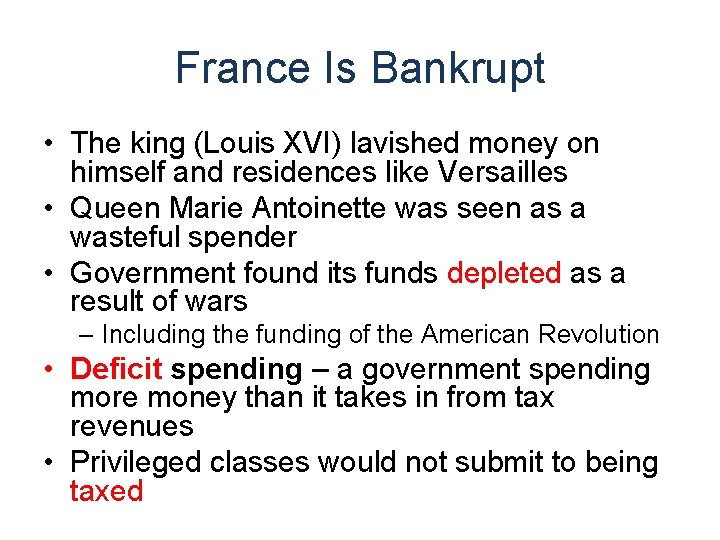 France Is Bankrupt • The king (Louis XVI) lavished money on himself and residences