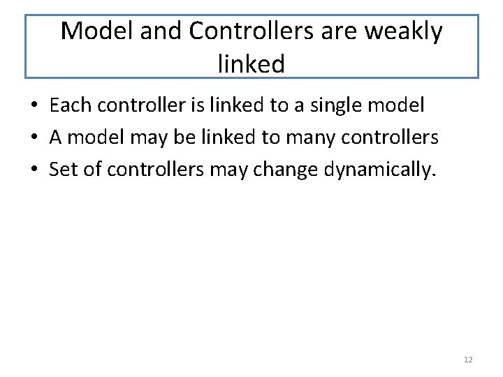 Model and Controllers are weakly linked • Each controller is linked to a single