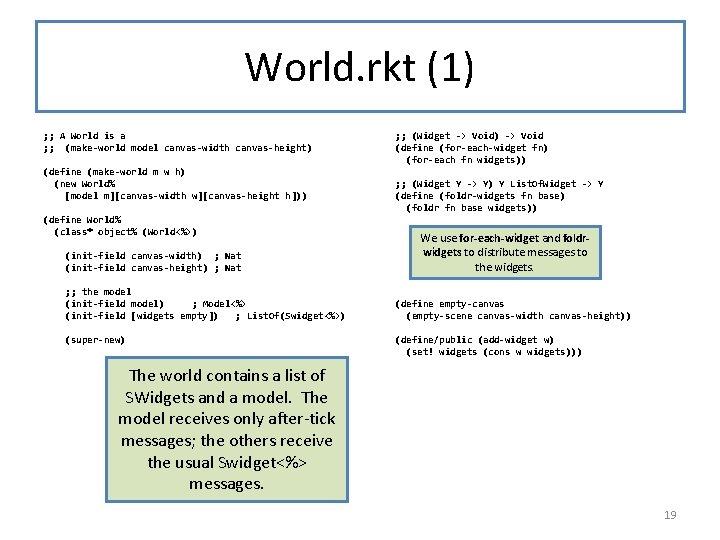 World. rkt (1) ; ; A World is a ; ; (make-world model canvas-width