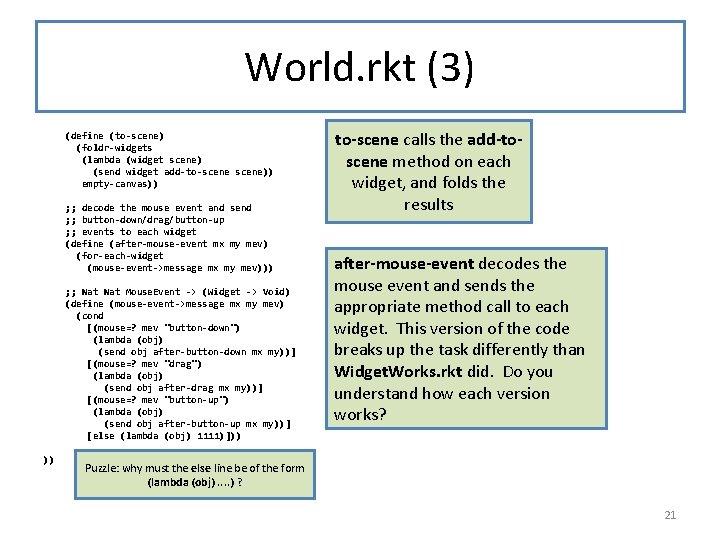 World. rkt (3) (define (to-scene) (foldr-widgets (lambda (widget scene) (send widget add-to-scene)) empty-canvas)) ;