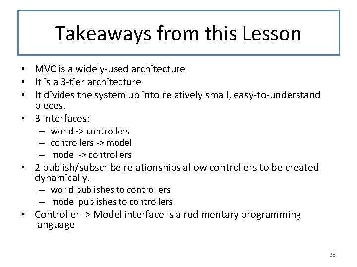 Takeaways from this Lesson • MVC is a widely-used architecture • It is a