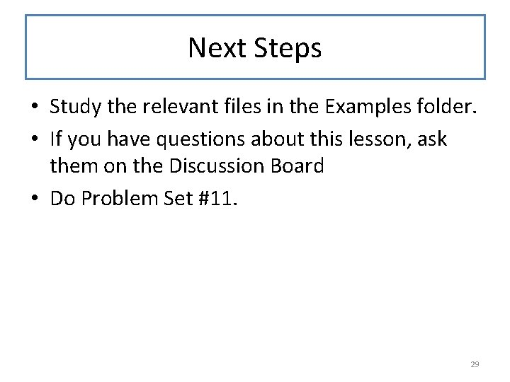 Next Steps • Study the relevant files in the Examples folder. • If you