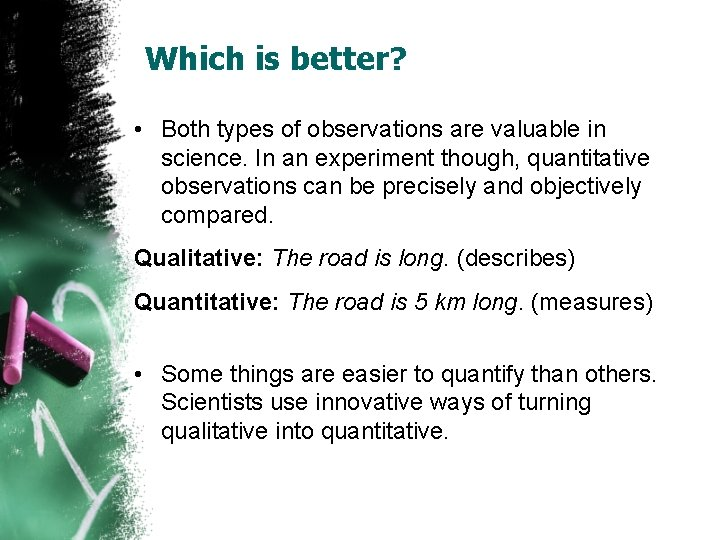 Which is better? • Both types of observations are valuable in science. In an