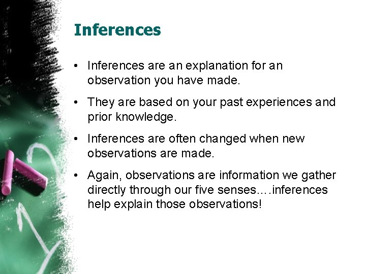 Inferences • Inferences are an explanation for an observation you have made. • They