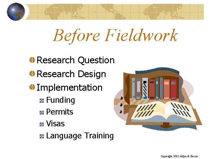 Before Fieldwork Research Question Research Design Implementation Funding Permits Visas Language Training Copyright 2005