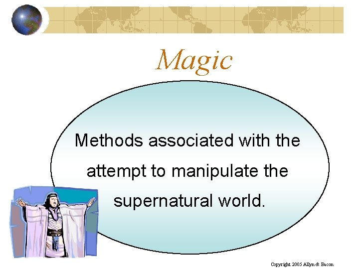 Magic Methods associated with the attempt to manipulate the supernatural world. Copyright 2005 Allyn