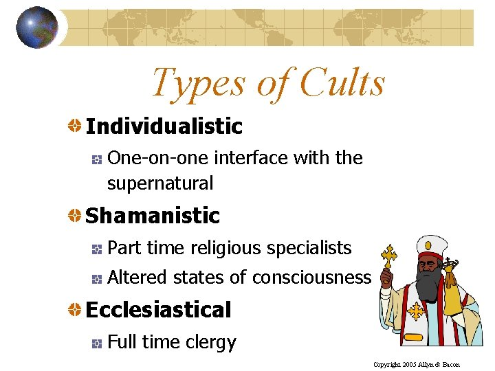 Types of Cults Individualistic One-on-one interface with the supernatural Shamanistic Part time religious specialists