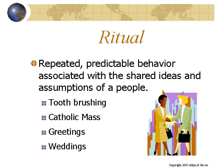 Ritual Repeated, predictable behavior associated with the shared ideas and assumptions of a people.